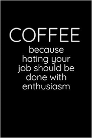 Coffee - Because Hating Your Job Should Be Done With Enthusiasm ...