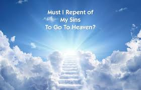 Must a person repent in order to go to heaven? | NeverThirsty