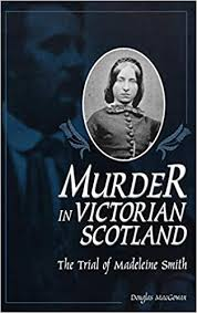Amazon.com: Murder in Victorian Scotland: The Trial of Madeleine Smith  (9780275964313): MacGowan, Douglas: Books