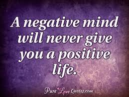 Positive Love Quotes Custom A Negative Mind Will Never Give You A Positive Life PureLoveQuotes