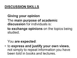 oral communication skills discussion skills and presentation  discussion skills giving your opinion the main purpose of academic discussion for individuals is to
