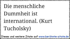 Die Menschliche Dummheit Ist International Kurt Tucholsky Www