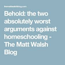 behold the two absolutely worst arguments against homeschooling  behold the two absolutely worst arguments against homeschooling the matt walsh blog education for kids homeschool and school organization