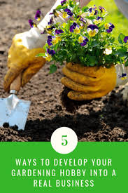5 ways to develop your gardening hobby into a real business