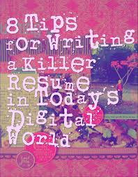 8 Tips For Writing A Killer Resume In Today S Digital World Life