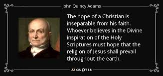 John Adams Christian Quotes Best Of John Quincy Adams Quote The Hope Of A Christian Is Inseparable From