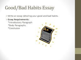 monday s warm up take out novel and for minutes answer the  good bad habits essay  write an essay detailing your good and bad habits