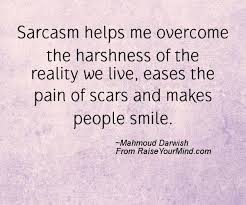 Sarcasm Helps Me Overcome The Harshness Of The Reality We Live Inspiration Nice Quotes On Reality