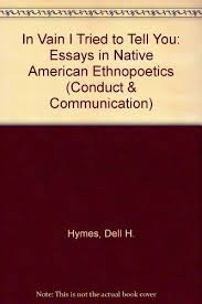 in vain i tried to tell you essays in native american  in vain i tried to tell you essays in native american ethnopoetics hymes