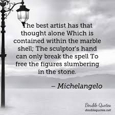 Michelangelo Quotes Delectable The Best Artist Has That Thought Alone Which Is Contained Within The