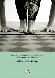 ashtanga yoga yoga lifestyle it s not your history but your presence on your mat that matters