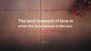 "Quotes About Love Interesting Michel Foucault Quote ""The best moment of love is when the lover"