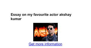 essay on my favourite actor akshay kumar google docs