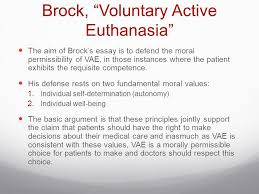 philosophy voluntary active euthanasia and physician assisted  brock voluntary active euthanasia the aim of brock s essay is to defend the moral permissibility