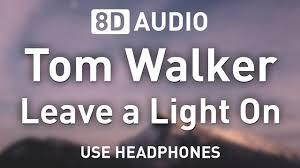 Tom Walker Leave A Light On Audio Tom Walker Leave A Light On 8d Audio