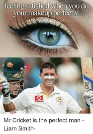 makeup cricket and man feeling satisfied when you do your makeup perfectly mr
