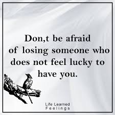 Losing Someone You Love Quotes Inspiration Love Quotes And Poems Don't Be Afraid Of Losing Someone Who Does