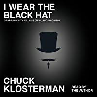 i wear the black hat grappling villains by chuck klosterman i wear the black hat essays on villains real and imagined