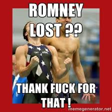 ROMNEY LOST ?? THANK FUCK FOR THAT ! - Ecstatic Michael Phelps ... via Relatably.com