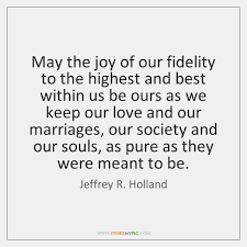 Joy Quotes Fascinating May The Joy Of Our Fidelity To The Highest And Best Within