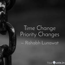 Time Change Priority Chan Quotes Writings By Rishabh Lunawat