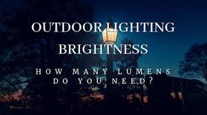 Outdoor Lighting Brightness How Many Lumens Do I Need