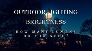 Solar Light Lumens Chart Outdoor Lighting Brightness How Many Lumens Do I Need