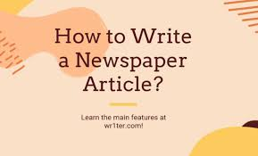 Writing A Newspaper Article How To Write A Newspaper Article The Main Features