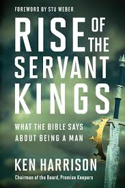Rise Of The Servant Kings What The Bible Says About Being A Man