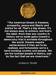 What Is The American Dream Quotes And History Best Of Donald Trump Quote The American Dream Is Freedom Prosperity Peace