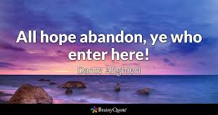 Dante Quotes Stunning All Hope Abandon Ye Who Enter Here Dante Alighieri BrainyQuote