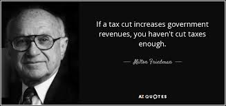 Tax Quotes Amazing Milton Friedman Quote If A Tax Cut Increases Government Revenues