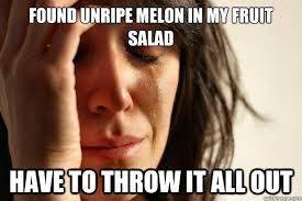 Found unripe melon in my fruit salad Have to throw it all out ... via Relatably.com