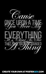 Cause Once Upon A Time You Were My Everything It S Clear To See That Time Hasn T Changed A Thing You Are My Everything Quotes Words