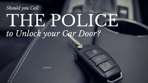 should you call the police to unlock your car door