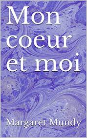 Amazon.com: Mon coeur et moi (French Edition) eBook: Mundy, Margaret,  Escurriolla Lockley, Alexis, Leonard, Ivan, Ventham, Jax, Mundy, Margaret:  Kindle Store