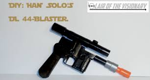 diy han solo s dl 44 blaster lair of the visionary