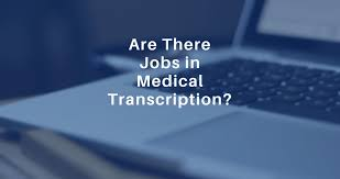 Are There Available Jobs In Medical Transcription
