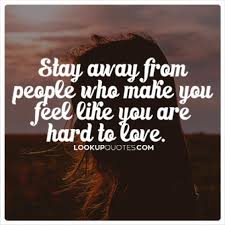 Quotes About Going Away From Someone You Love Inspiration Stay Away From People Who Make You Feel Like You Are Hard To Love