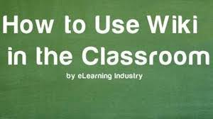 Wikis Business How To Use Wiki In The Classroom Elearning Industry