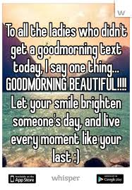 Beautiful Ladies Quote Best Of To All The Ladies Who Didn't Get A Goodmorning Text Today I Say One