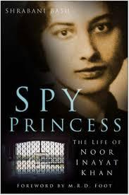 Quote Spy Classy Spy Princess The Life Of Noor Inayat Khan By Shrabani Basu