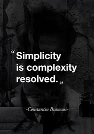 Simplicity Is Complexity Resolved Constantin Brancusi Words