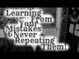 learning from your mistakes never repeating them  learning from your mistakes never repeating them