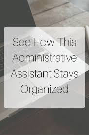 best ideas about administrative assistant jobs an interview an admin assistant on administrative assistant organization and personal organization
