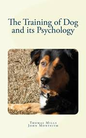 The Training of Dog and its Psychology - Kindle edition by Wesley Mills,  Thomas, Monteith, John. Crafts, Hobbies & Home Kindle eBooks @ Amazon.com.