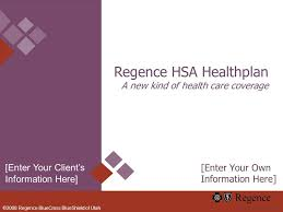 1 2008 regence bluecross blueshield of utah regence hsa healthplan a new kind of health care coverage enter your own information here enter your clients