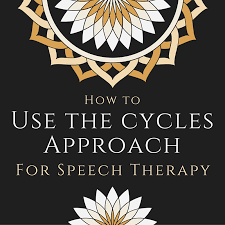 How To Use The Cycles Approach For Speech Therapy Speech