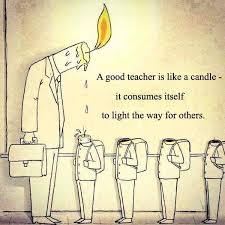 A good teacher is like a candle it consumes itself to light the