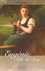 Eugnie, fille du roy, premier tome d'une trilogie, est une fresque  historique dcrivant l'odysse de la jeunesse franaise venue s'tablir en  ...